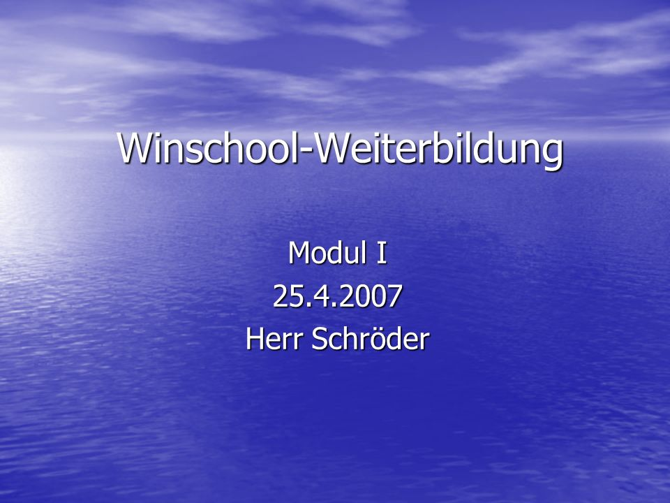 Winschool-Weiterbildung Modul I 25.4.2007 Herr Schröder