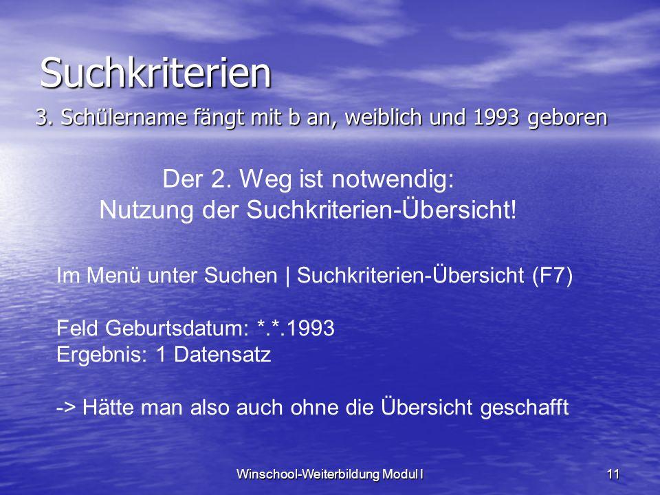 Winschool-Weiterbildung Modul I11 Suchkriterien Im Menü unter Suchen | Suchkriterien-Übersicht (F7) Feld Geburtsdatum: *.*.1993 Ergebnis: 1 Datensatz -> Hätte man also auch ohne die Übersicht geschafft 3.