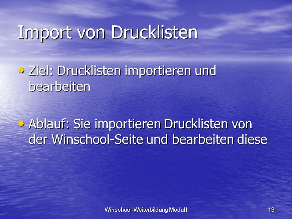 Winschool-Weiterbildung Modul I19 Import von Drucklisten Ziel: Drucklisten importieren und bearbeiten Ziel: Drucklisten importieren und bearbeiten Abl