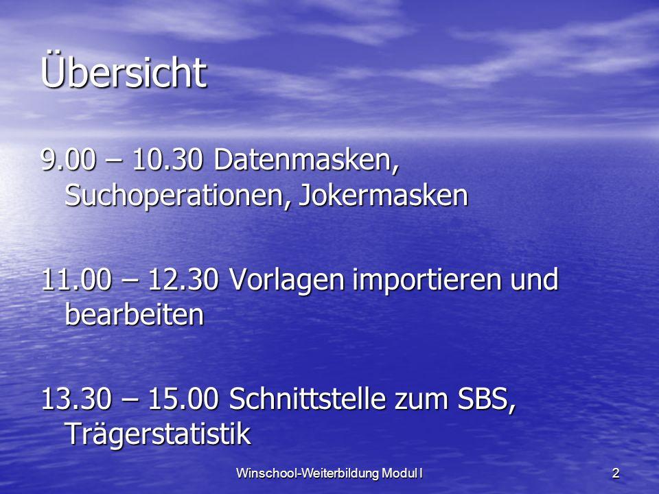 Winschool-Weiterbildung Modul I2 Übersicht 9.00 – 10.30 Datenmasken, Suchoperationen, Jokermasken 11.00 – 12.30 Vorlagen importieren und bearbeiten 13