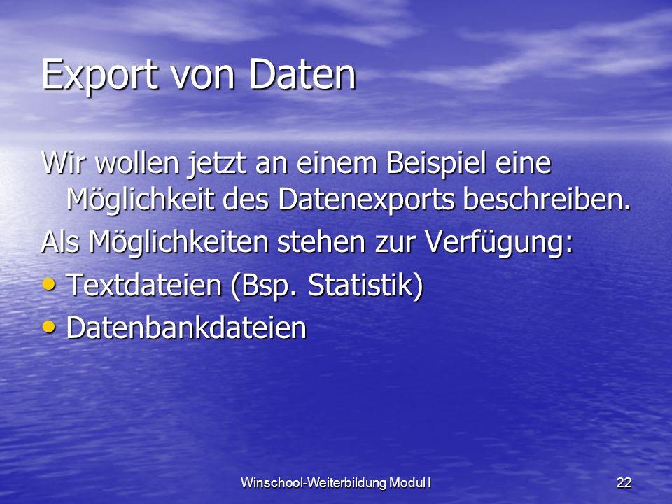 Winschool-Weiterbildung Modul I22 Export von Daten Wir wollen jetzt an einem Beispiel eine Möglichkeit des Datenexports beschreiben. Als Möglichkeiten
