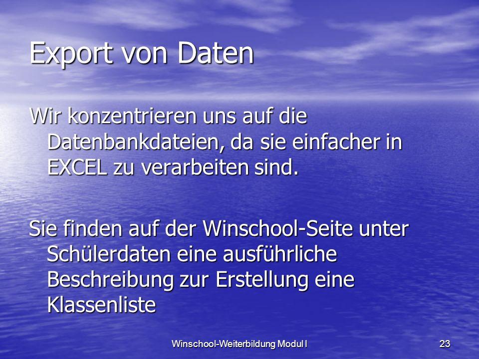 Winschool-Weiterbildung Modul I23 Export von Daten Wir konzentrieren uns auf die Datenbankdateien, da sie einfacher in EXCEL zu verarbeiten sind. Sie