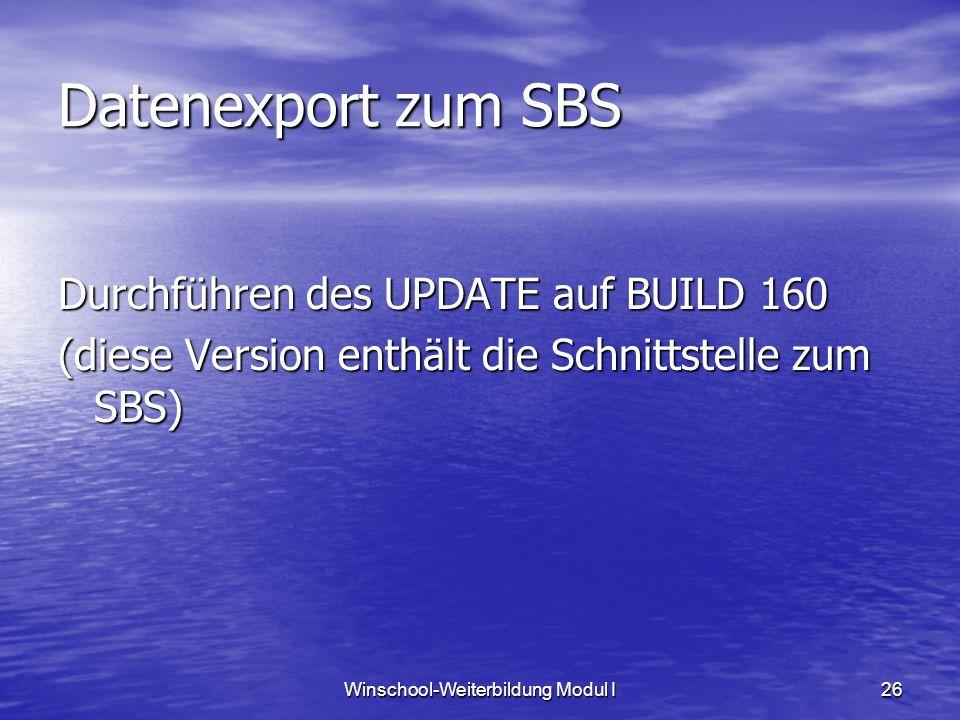 Winschool-Weiterbildung Modul I26 Datenexport zum SBS Durchführen des UPDATE auf BUILD 160 (diese Version enthält die Schnittstelle zum SBS)