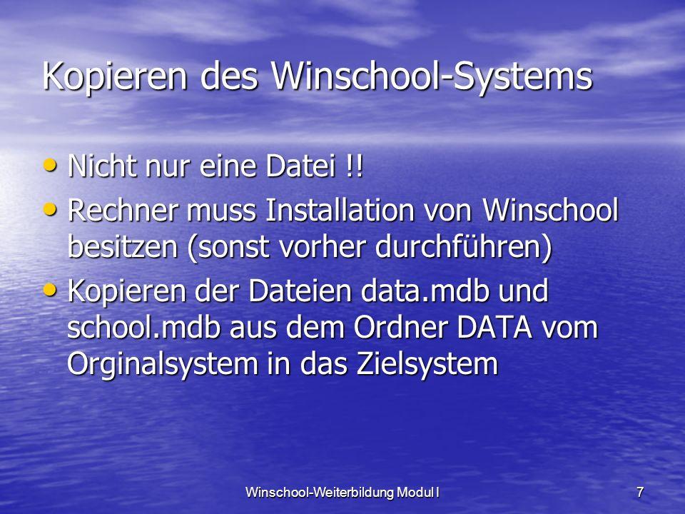 Winschool-Weiterbildung Modul I7 Kopieren des Winschool-Systems Nicht nur eine Datei !! Nicht nur eine Datei !! Rechner muss Installation von Winschoo