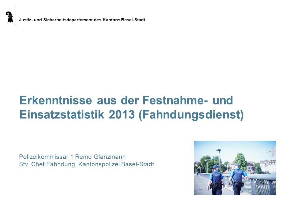 Justiz- und Sicherheitsdepartement des Kantons Basel-Stadt Erkenntnisse aus der Festnahme- und Einsatzstatistik 2013 (Fahndungsdienst) Polizeikommissä