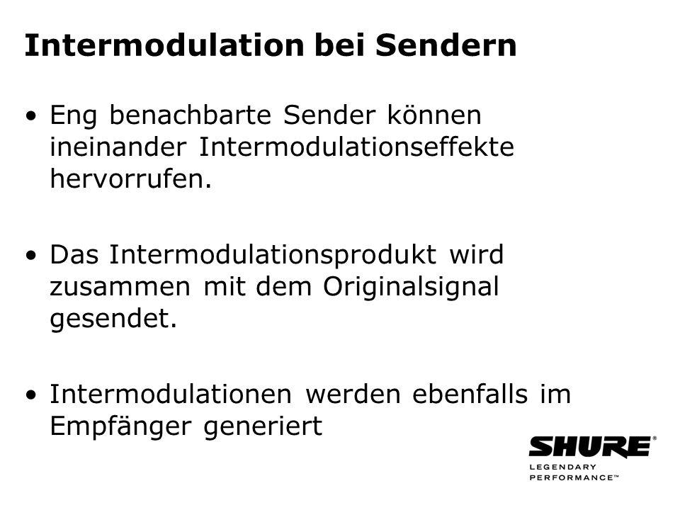 Intermodulation bei Sendern Eng benachbarte Sender können ineinander Intermodulationseffekte hervorrufen. Das Intermodulationsprodukt wird zusammen mi