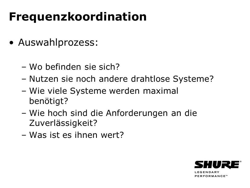 Frequenzkoordination Auswahlprozess: –Wo befinden sie sich? –Nutzen sie noch andere drahtlose Systeme? –Wie viele Systeme werden maximal benötigt? –Wi