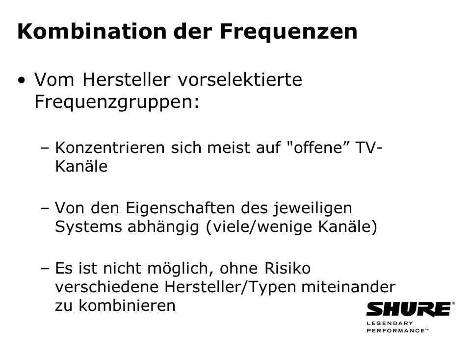 Kombination der Frequenzen Vom Hersteller vorselektierte Frequenzgruppen: –Konzentrieren sich meist auf offene TV- Kanäle –Von den Eigenschaften des jeweiligen Systems abhängig (viele/wenige Kanäle) –Es ist nicht möglich, ohne Risiko verschiedene Hersteller/Typen miteinander zu kombinieren