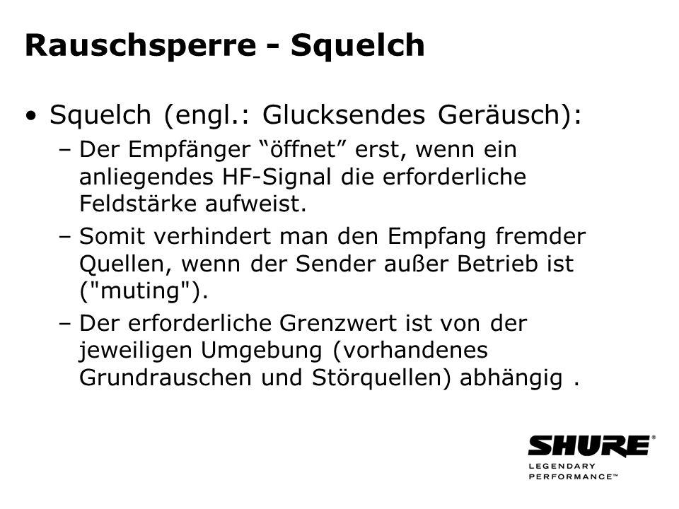 Rauschsperre - Squelch Squelch (engl.: Glucksendes Geräusch): –Der Empfänger öffnet erst, wenn ein anliegendes HF-Signal die erforderliche Feldstärke