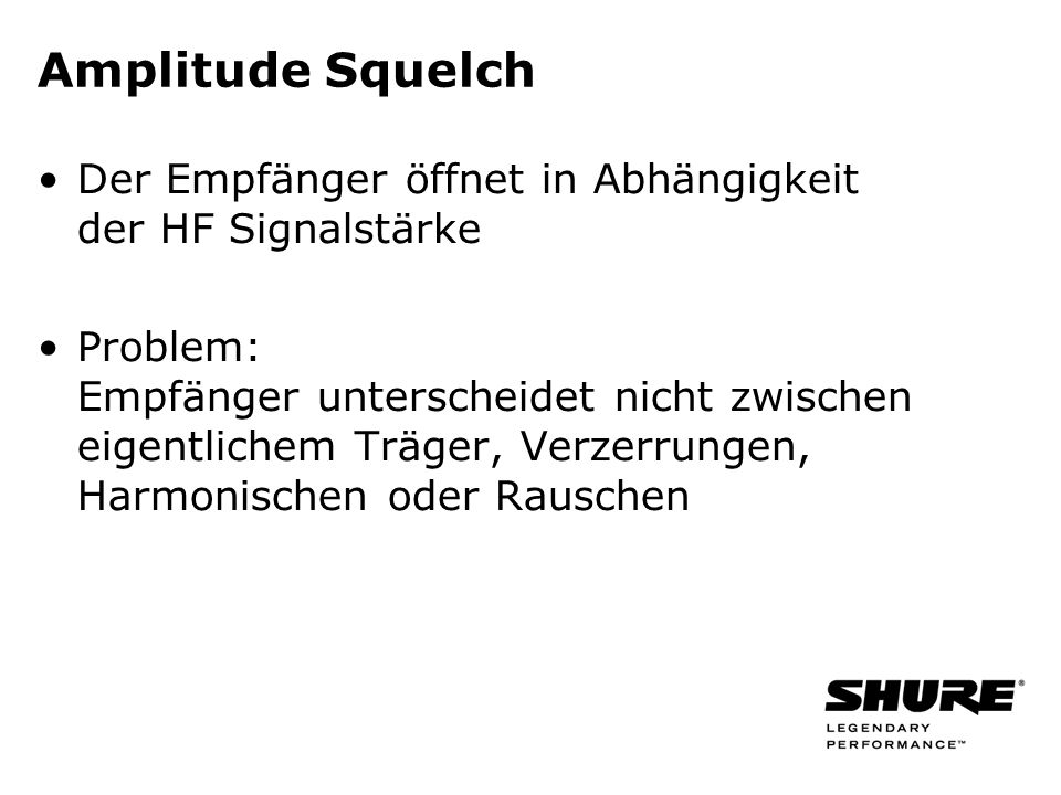 Amplitude Squelch Der Empfänger öffnet in Abhängigkeit der HF Signalstärke Problem: Empfänger unterscheidet nicht zwischen eigentlichem Träger, Verzerrungen, Harmonischen oder Rauschen