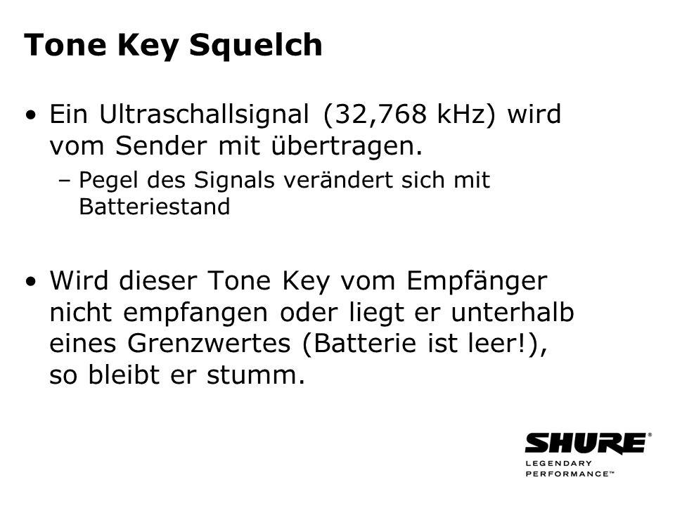 Tone Key Squelch Ein Ultraschallsignal (32,768 kHz) wird vom Sender mit übertragen. –Pegel des Signals verändert sich mit Batteriestand Wird dieser To