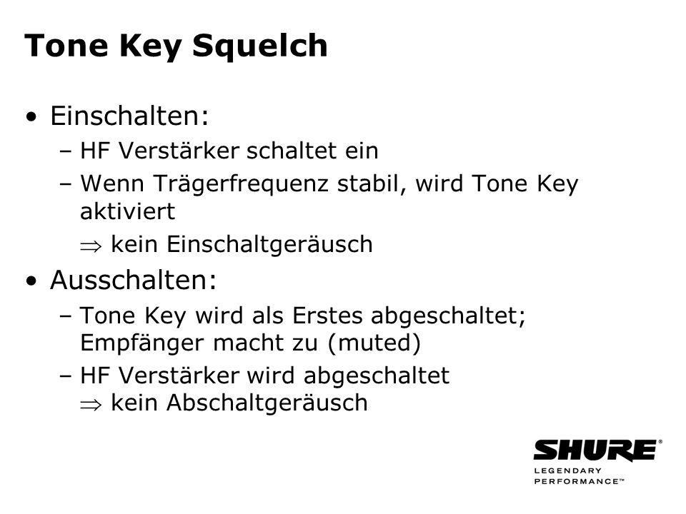 Tone Key Squelch Einschalten: –HF Verstärker schaltet ein –Wenn Trägerfrequenz stabil, wird Tone Key aktiviert kein Einschaltgeräusch Ausschalten: –Tone Key wird als Erstes abgeschaltet; Empfänger macht zu (muted) –HF Verstärker wird abgeschaltet kein Abschaltgeräusch