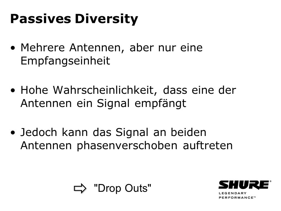 Passives Diversity Mehrere Antennen, aber nur eine Empfangseinheit Hohe Wahrscheinlichkeit, dass eine der Antennen ein Signal empfängt Jedoch kann das Signal an beiden Antennen phasenverschoben auftreten Drop Outs