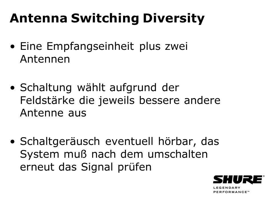 Antenna Switching Diversity Eine Empfangseinheit plus zwei Antennen Schaltung wählt aufgrund der Feldstärke die jeweils bessere andere Antenne aus Schaltgeräusch eventuell hörbar, das System muß nach dem umschalten erneut das Signal prüfen