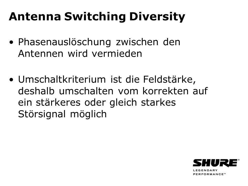 Antenna Switching Diversity Phasenauslöschung zwischen den Antennen wird vermieden Umschaltkriterium ist die Feldstärke, deshalb umschalten vom korrekten auf ein stärkeres oder gleich starkes Störsignal möglich