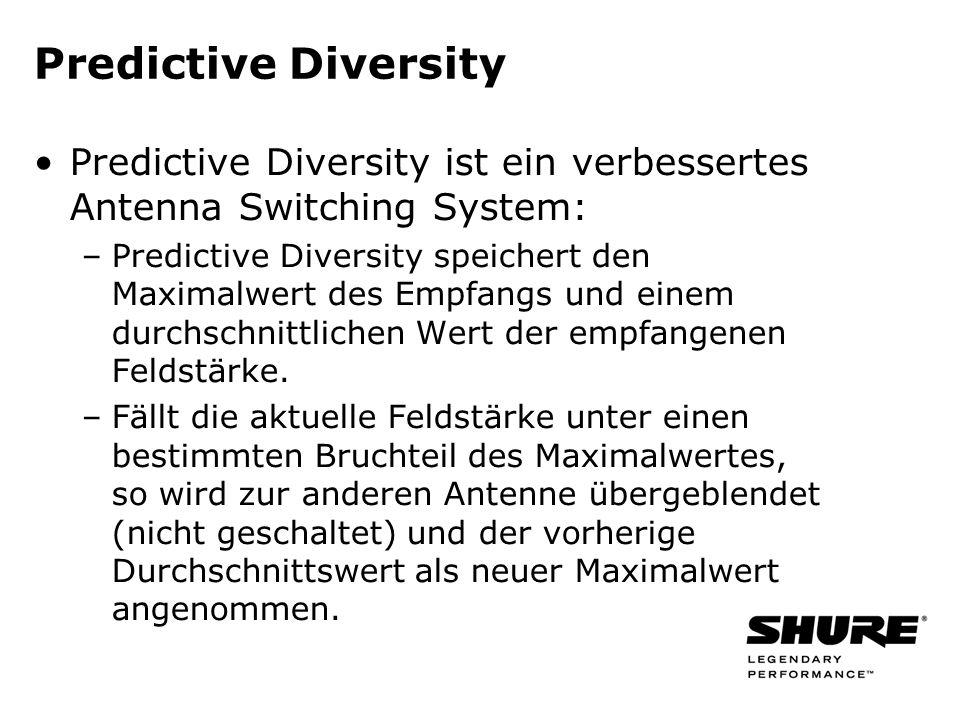 Predictive Diversity Predictive Diversity ist ein verbessertes Antenna Switching System: –Predictive Diversity speichert den Maximalwert des Empfangs und einem durchschnittlichen Wert der empfangenen Feldstärke.