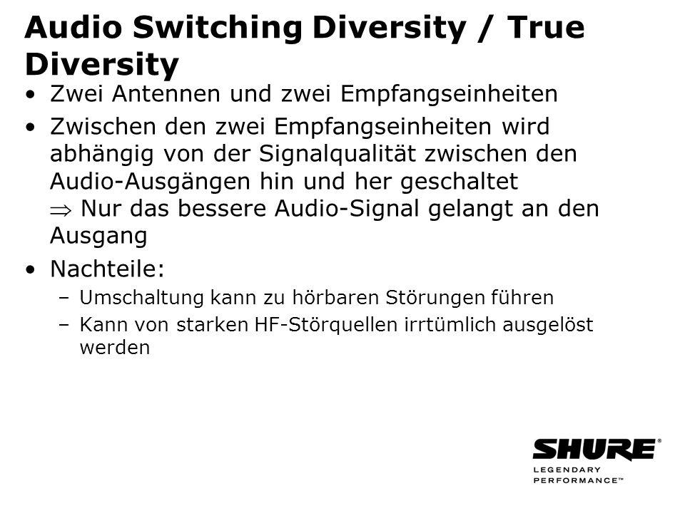Audio Switching Diversity / True Diversity Zwei Antennen und zwei Empfangseinheiten Zwischen den zwei Empfangseinheiten wird abhängig von der Signalqu