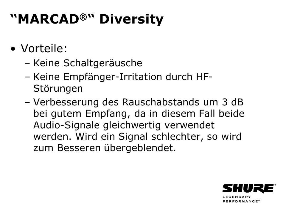 MARCAD ® Diversity Vorteile: –Keine Schaltgeräusche –Keine Empfänger-Irritation durch HF- Störungen –Verbesserung des Rauschabstands um 3 dB bei gutem Empfang, da in diesem Fall beide Audio-Signale gleichwertig verwendet werden.