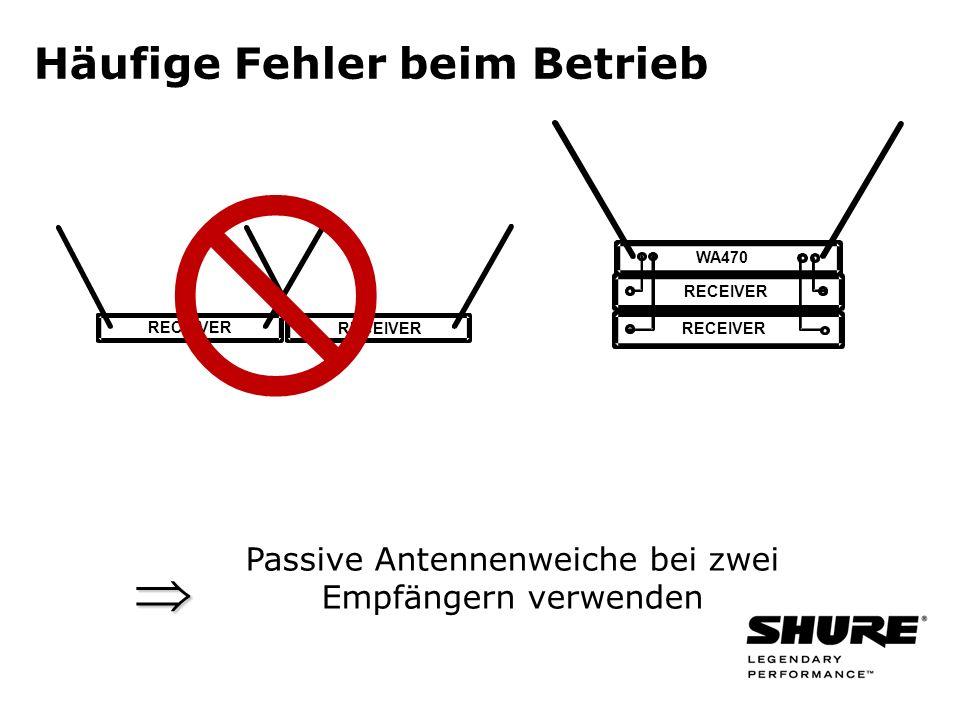 Häufige Fehler beim Betrieb RECEIVER WA470 RECEIVER Passive Antennenweiche bei zwei Empfängern verwenden