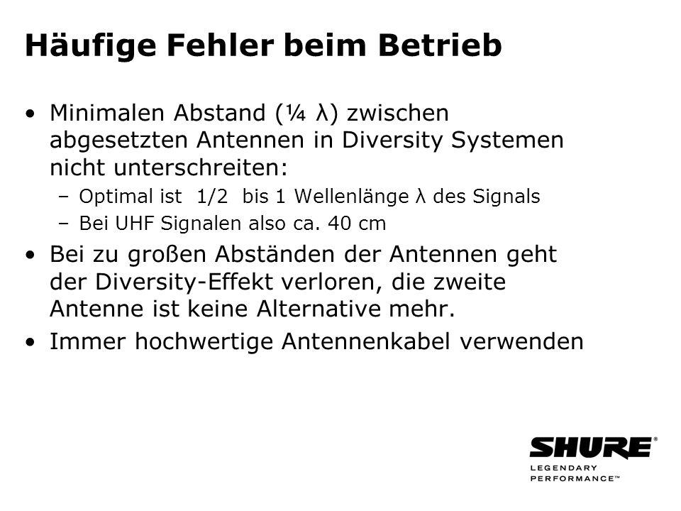 Häufige Fehler beim Betrieb Minimalen Abstand (¼ λ) zwischen abgesetzten Antennen in Diversity Systemen nicht unterschreiten: –Optimal ist 1/2 bis 1 Wellenlänge λ des Signals –Bei UHF Signalen also ca.