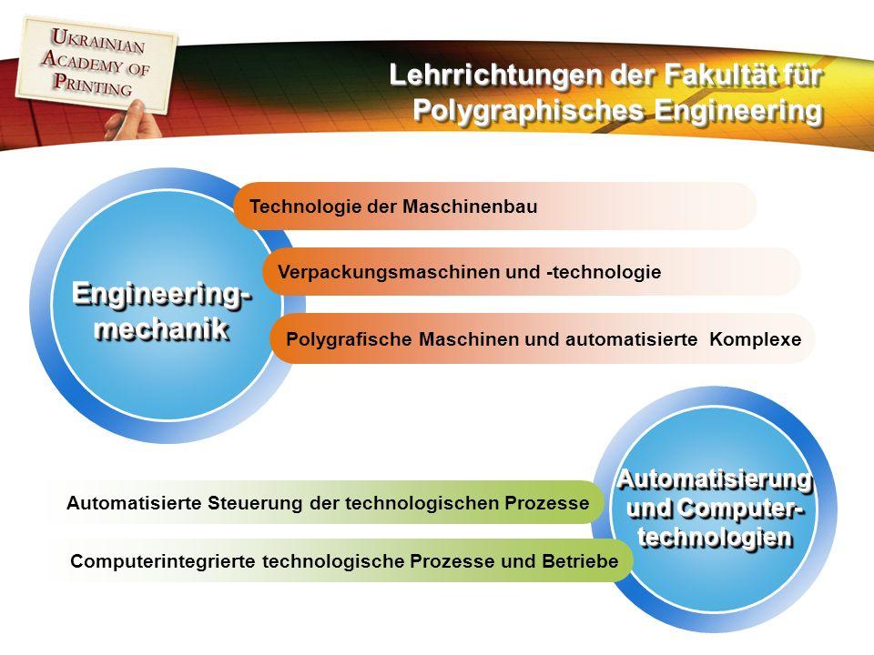 Lehrrichtungen der Fakultät für Polygraphisches Engineering Engineering-mechanikEngineering-mechanik Technologie der Maschinenbau Verpackungsmaschinen und -technologie Polygrafische Maschinen und automatisierte Komplexe Automatisierung und Computer- technologien Automatisierte Steuerung der technologischen Prozesse Computerintegrierte technologische Prozesse und Betriebe