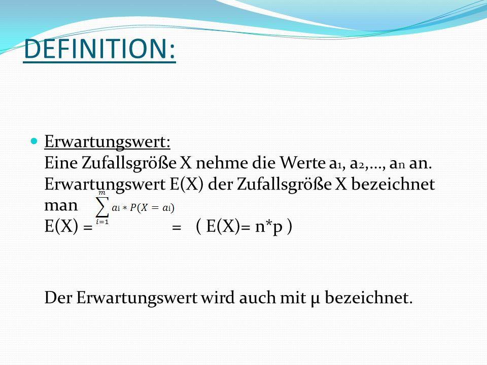DEFINITION: Erwartungswert: Eine Zufallsgröße X nehme die Werte a 1, a 2,…, a n an.