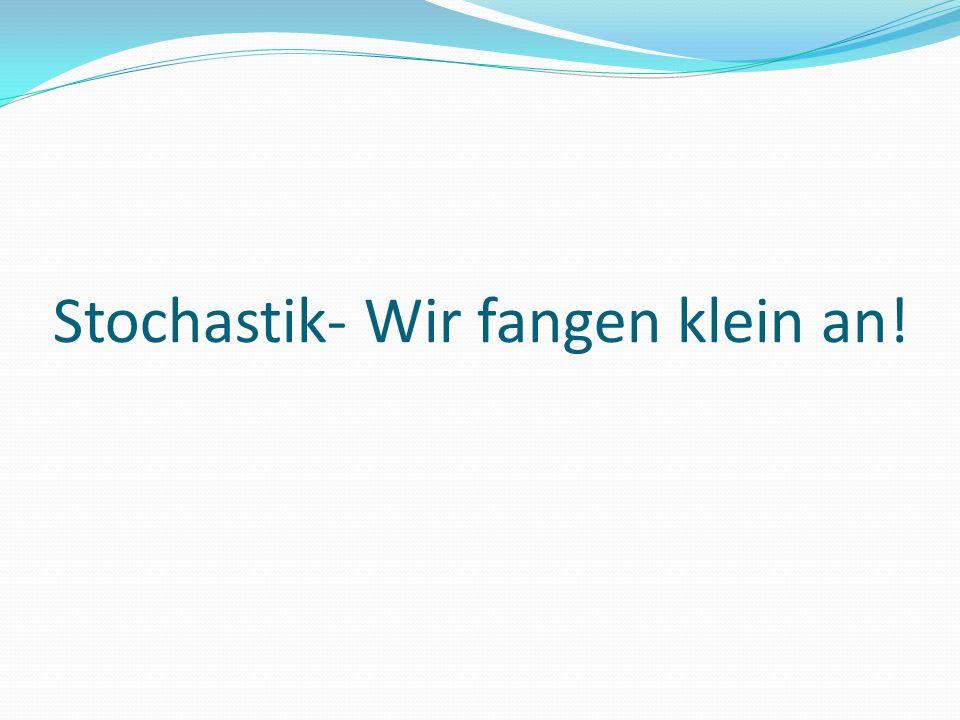 Stochastik- Wir fangen klein an!