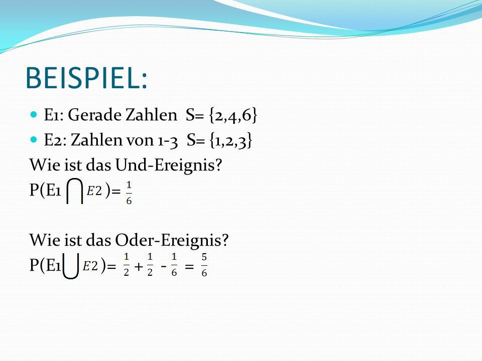 BEISPIEL: E1: Gerade Zahlen S= {2,4,6} E2: Zahlen von 1-3 S= {1,2,3} Wie ist das Und-Ereignis.
