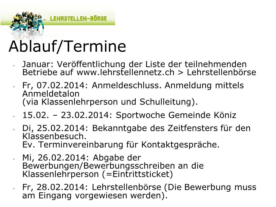 Ablauf/Termine Januar: Veröffentlichung der Liste der teilnehmenden Betriebe auf www.lehrstellennetz.ch > Lehrstellenbörse Fr, 07.02.2014: Anmeldeschl