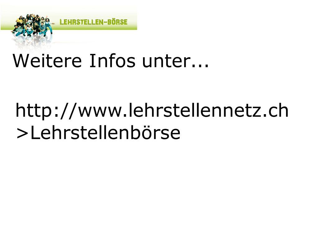 Weitere Infos unter... http://www.lehrstellennetz.ch >Lehrstellenbörse