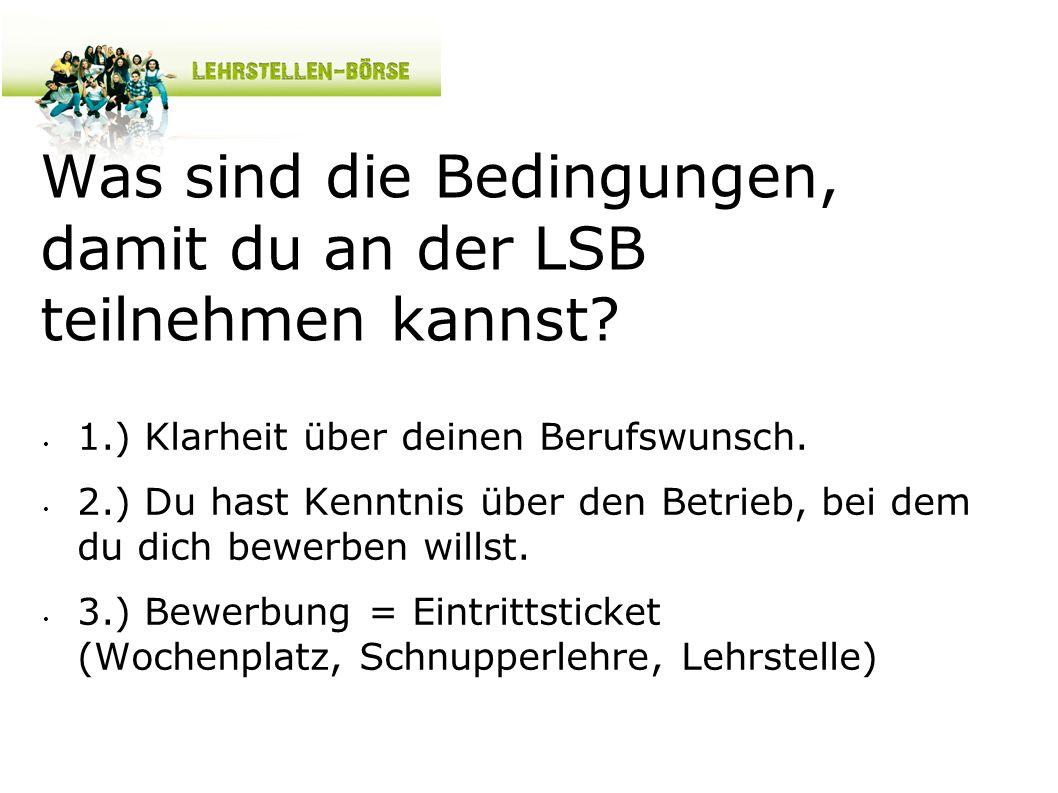 Was sind die Bedingungen, damit du an der LSB teilnehmen kannst? 1.) Klarheit über deinen Berufswunsch. 2.) Du hast Kenntnis über den Betrieb, bei dem