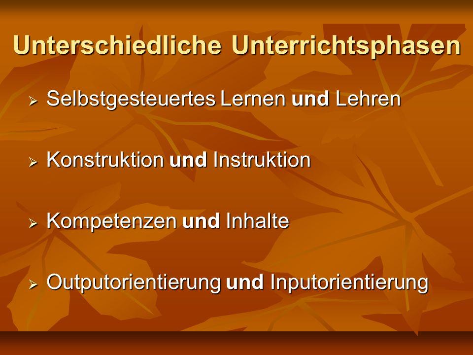Unterschiedliche Unterrichtsphasen Selbstgesteuertes Lernen und Lehren Selbstgesteuertes Lernen und Lehren Konstruktion und Instruktion Konstruktion u
