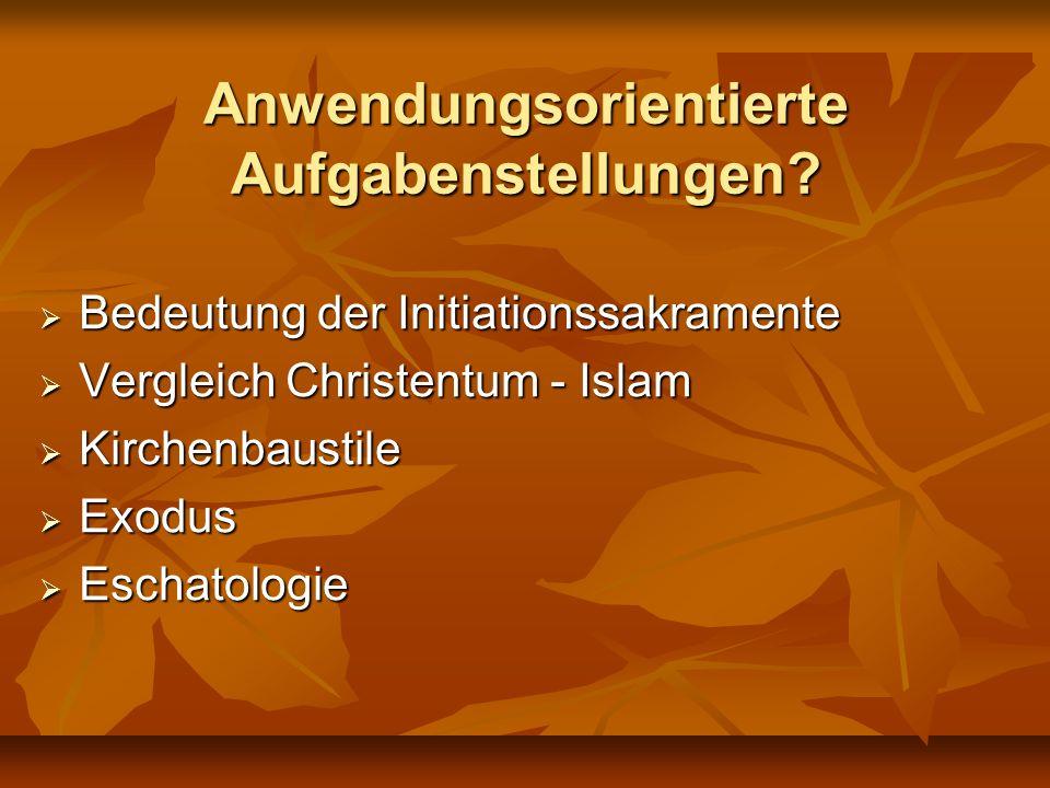 Anwendungsorientierte Aufgabenstellungen? Bedeutung der Initiationssakramente Bedeutung der Initiationssakramente Vergleich Christentum - Islam Vergle