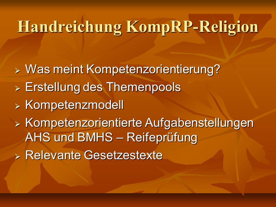 Handreichung KompRP-Religion Was meint Kompetenzorientierung? Was meint Kompetenzorientierung? Erstellung des Themenpools Erstellung des Themenpools K