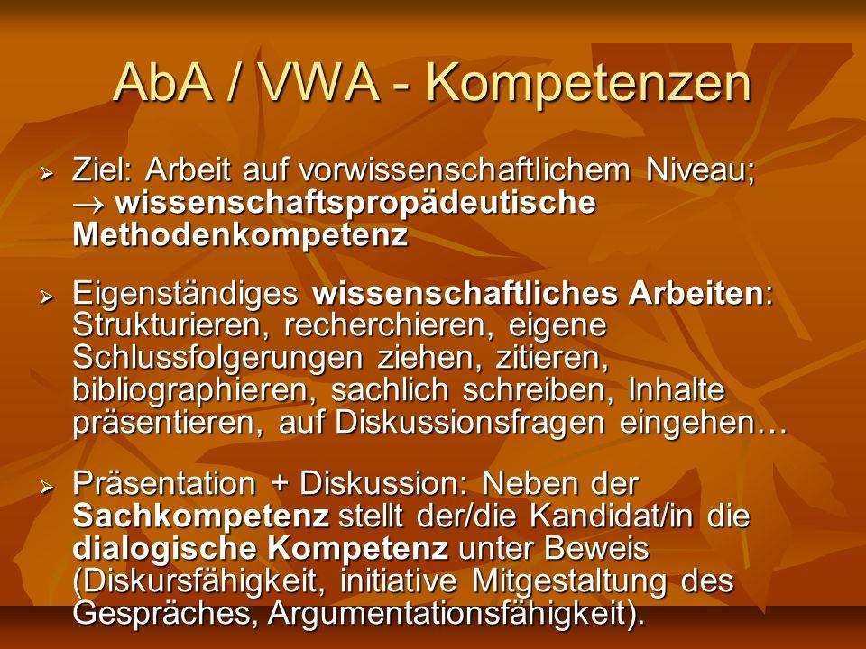 AbA / VWA - Kompetenzen Ziel: Arbeit auf vorwissenschaftlichem Niveau; wissenschaftspropädeutische Methodenkompetenz Ziel: Arbeit auf vorwissenschaftl
