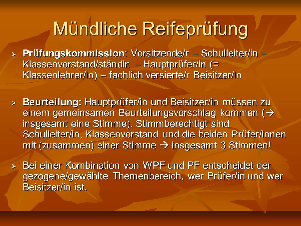 Mündliche Reifeprüfung Prüfungskommission: Vorsitzende/r – Schulleiter/in – Klassenvorstand/ständin – Hauptprüfer/in (= Klassenlehrer/in) – fachlich v