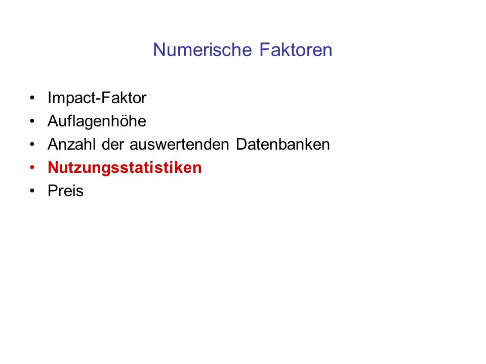 Numerische Faktoren Impact-Faktor Auflagenhöhe Anzahl der auswertenden Datenbanken Nutzungsstatistiken Preis