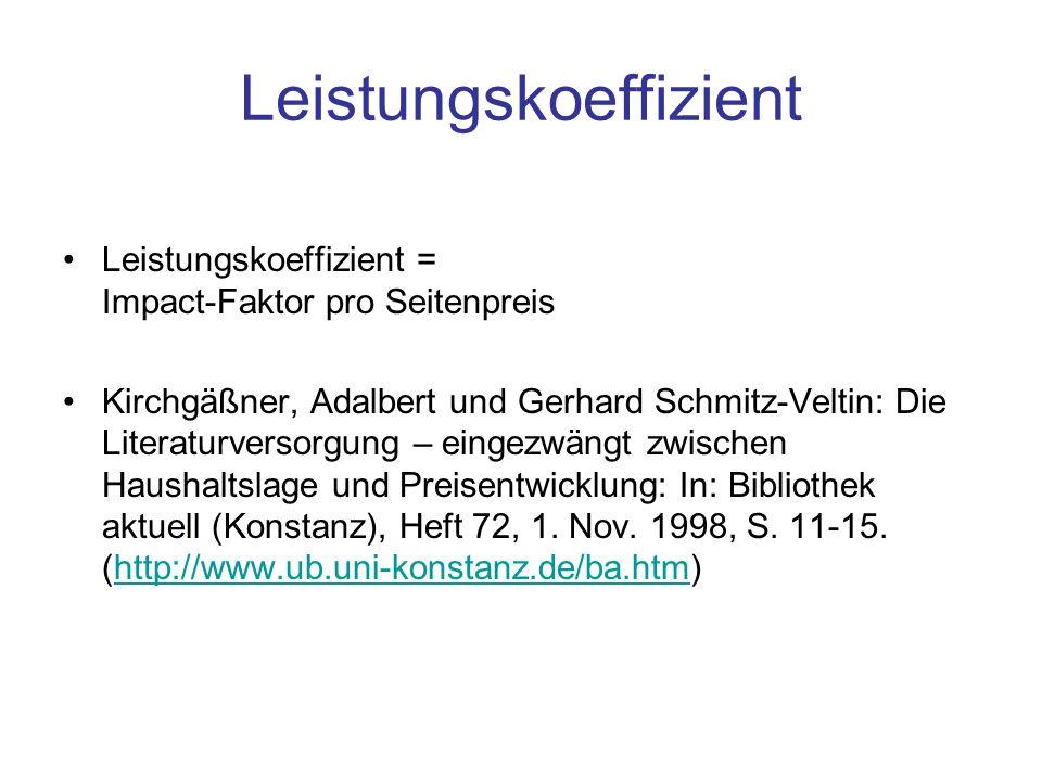 Leistungskoeffizient Leistungskoeffizient = Impact-Faktor pro Seitenpreis Kirchgäßner, Adalbert und Gerhard Schmitz-Veltin: Die Literaturversorgung –