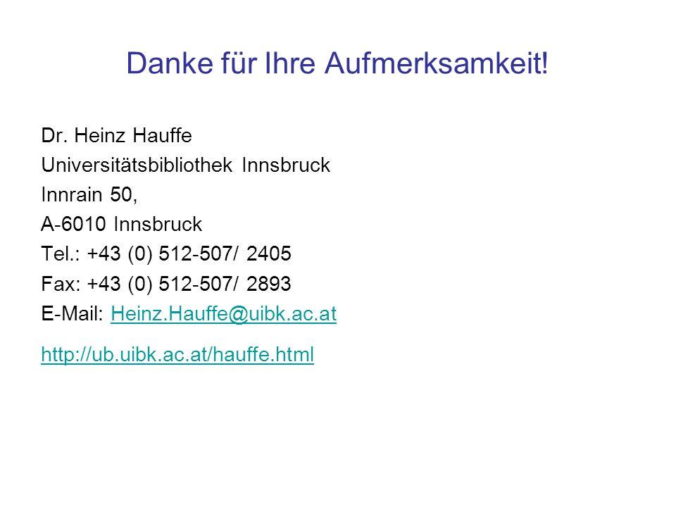 Danke für Ihre Aufmerksamkeit! Dr. Heinz Hauffe Universitätsbibliothek Innsbruck Innrain 50, A-6010 Innsbruck Tel.: +43 (0) 512-507/ 2405 Fax: +43 (0)