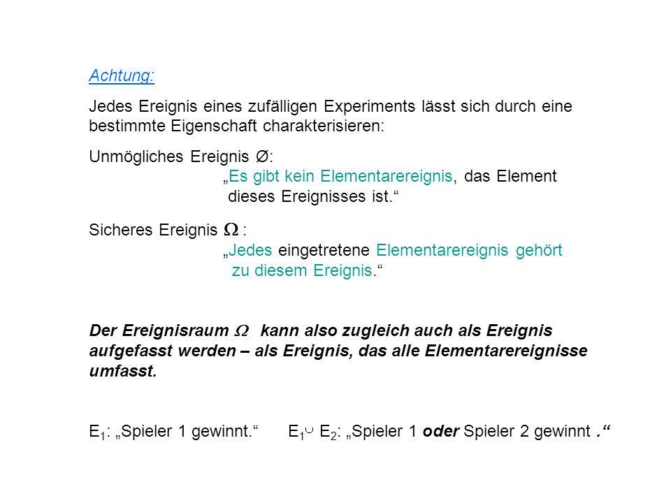 Achtung: Jedes Ereignis eines zufälligen Experiments lässt sich durch eine bestimmte Eigenschaft charakterisieren: Unmögliches Ereignis Ø: Es gibt kei