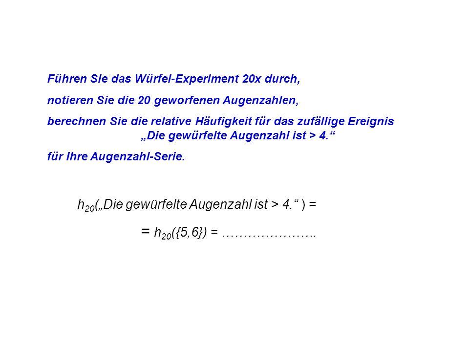 Führen Sie das Würfel-Experiment 20x durch, notieren Sie die 20 geworfenen Augenzahlen, berechnen Sie die relative Häufigkeit für das zufällige Ereign
