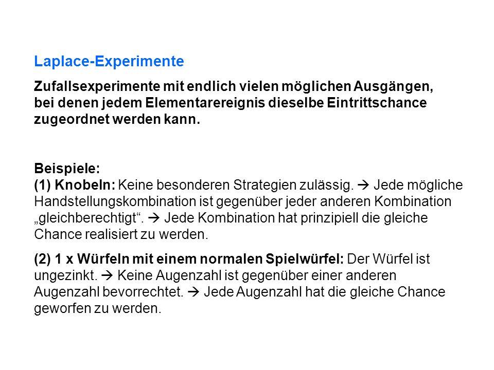 Laplace-Experimente Zufallsexperimente mit endlich vielen möglichen Ausgängen, bei denen jedem Elementarereignis dieselbe Eintrittschance zugeordnet w