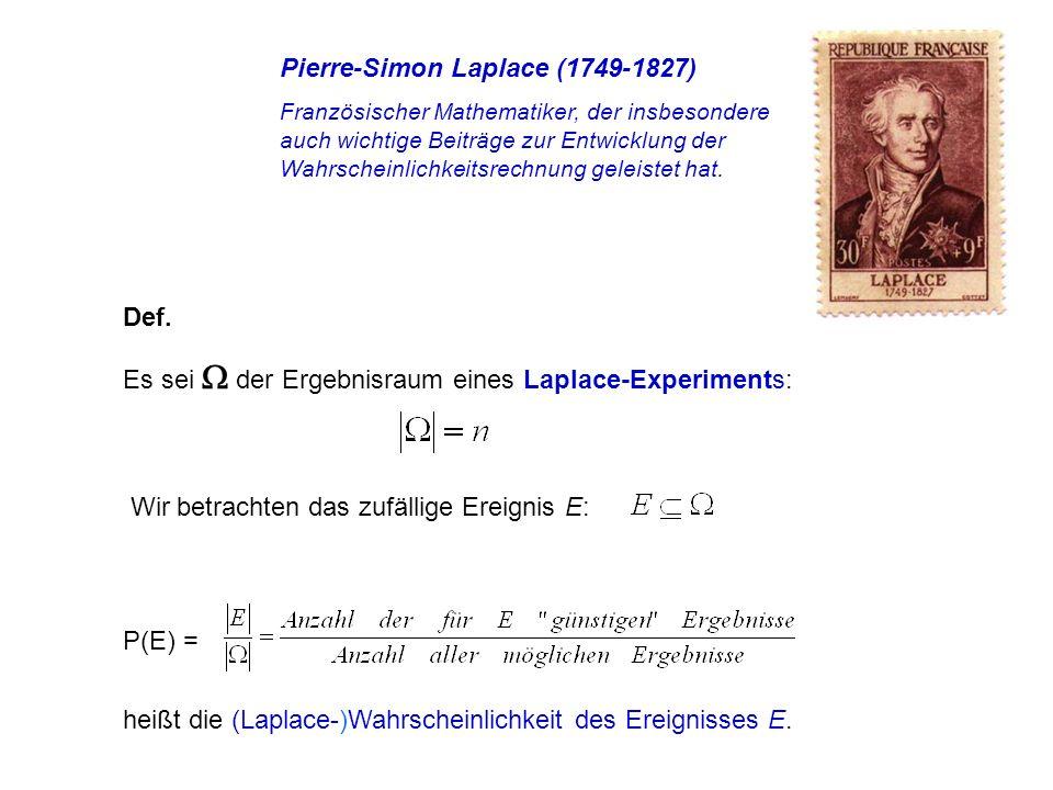 Def. Es sei der Ergebnisraum eines Laplace-Experiments: Wir betrachten das zufällige Ereignis E: P(E) = heißt die (Laplace-)Wahrscheinlichkeit des Ere