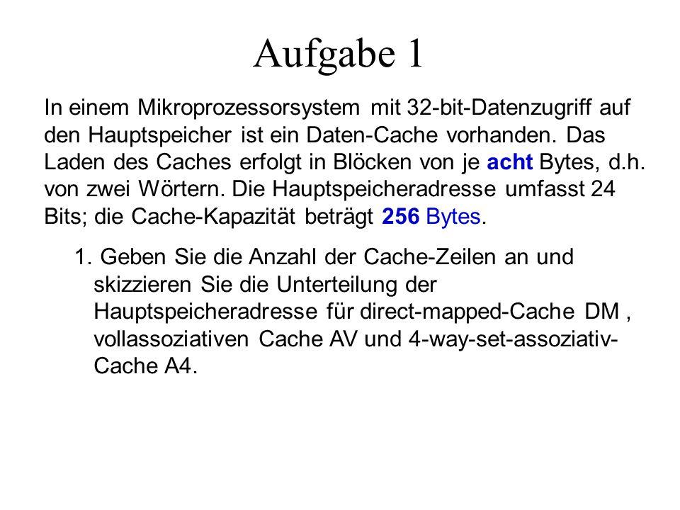 Aufgabe 1 In einem Mikroprozessorsystem mit 32-bit-Datenzugriff auf den Hauptspeicher ist ein Daten-Cache vorhanden.