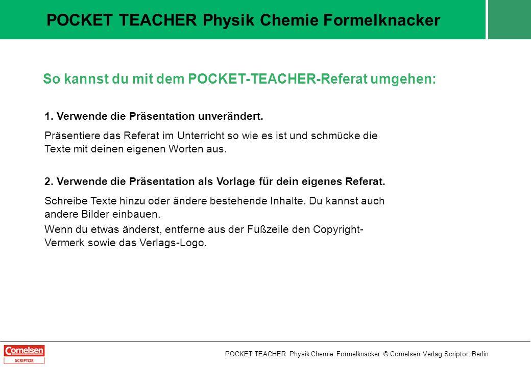 POCKET TEACHER Physik Chemie Formelknacker © Cornelsen Verlag Scriptor, Berlin So kannst du mit dem POCKET-TEACHER-Referat umgehen: 1.