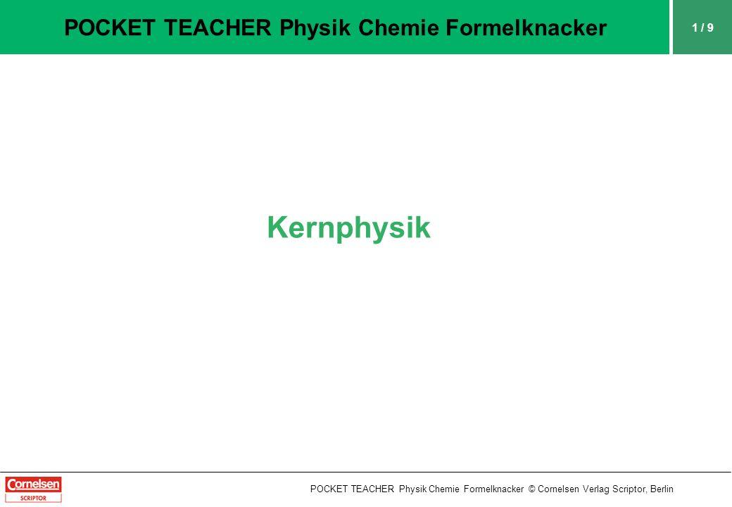 1 / 9 POCKET TEACHER Physik Chemie Formelknacker POCKET TEACHER Physik Chemie Formelknacker © Cornelsen Verlag Scriptor, Berlin Kernphysik