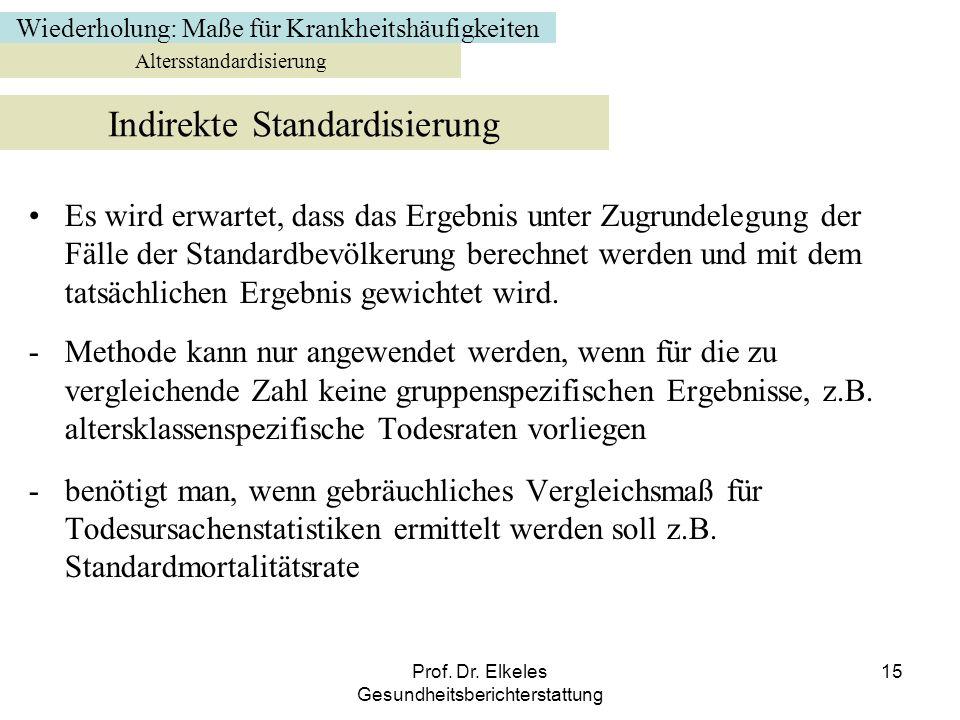 Prof. Dr. Elkeles Gesundheitsberichterstattung 15 Es wird erwartet, dass das Ergebnis unter Zugrundelegung der Fälle der Standardbevölkerung berechnet