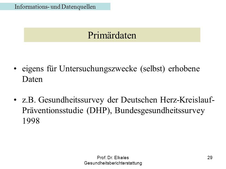 Prof. Dr. Elkeles Gesundheitsberichterstattung 29 Informations- und Datenquellen eigens für Untersuchungszwecke (selbst) erhobene Daten z.B. Gesundhei