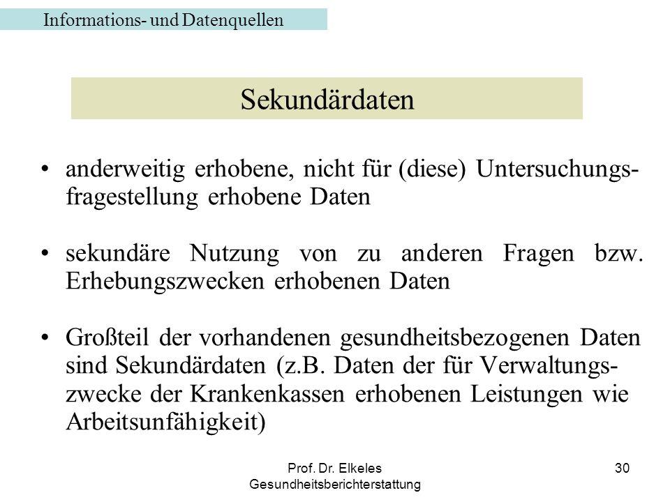 Prof. Dr. Elkeles Gesundheitsberichterstattung 30 anderweitig erhobene, nicht für (diese) Untersuchungs- fragestellung erhobene Daten sekundäre Nutzun