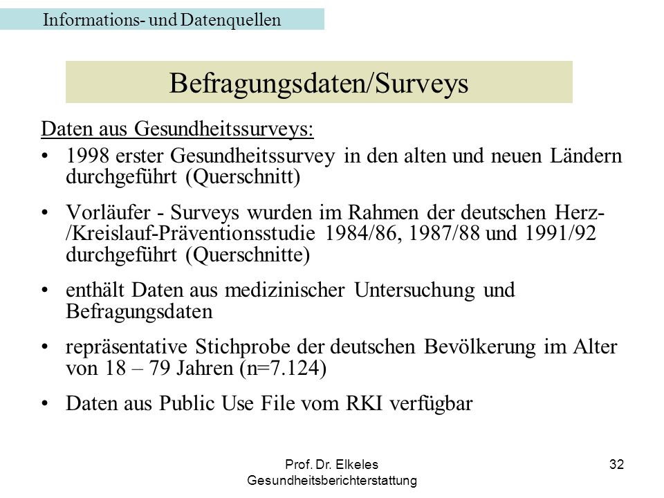 Prof. Dr. Elkeles Gesundheitsberichterstattung 32 Daten aus Gesundheitssurveys: 1998 erster Gesundheitssurvey in den alten und neuen Ländern durchgefü